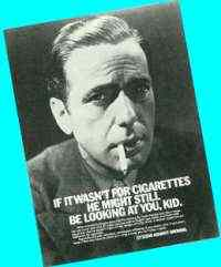 Picture of Humphrey Bogart and reminder that if he had not smoked 'He might still be looking at you, kid'